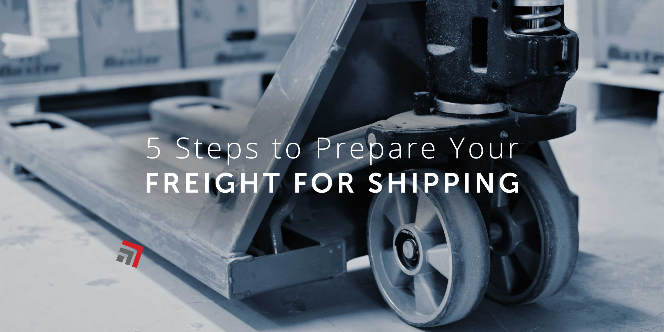 5 Steps to Prepare Your Freight For Shipping