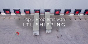 Top 3 Problems with LTL Shipping