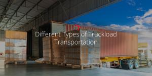 Different Types of Truckload Transportation