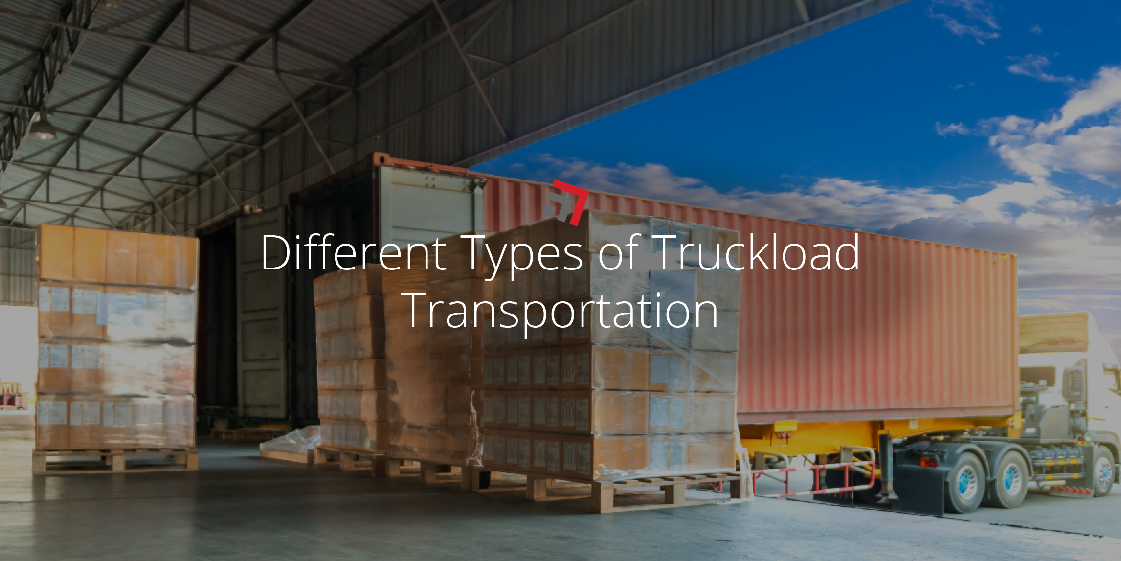 Different Types of Truckload Transportation