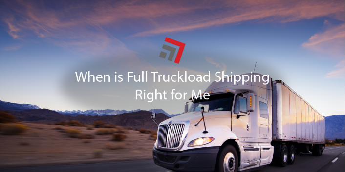 When is Full Truckload Shipping Right for Me 2